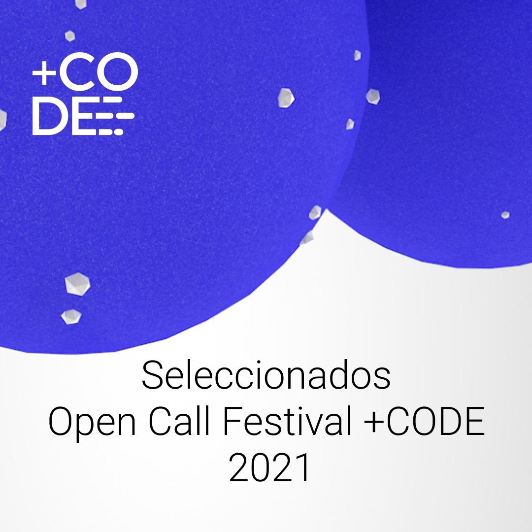 Seleccionados Open Call – Festival +CODE 2021